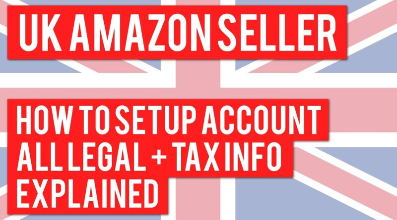 UK AMAZON SELLER! HOW TO SETUP YOUR ACCOUNT TO SELL ALL LEGAL AND TAX INFO EXPLAINED