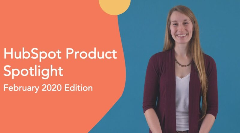 HubSpot Product Spotlight – February 2020 Edition